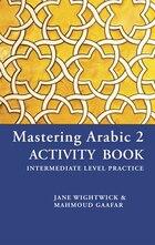 Mastering Arabic 2 Activity Book: Intermediate Level Practice
