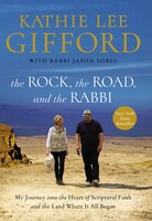The Rock, The Road, And The Rabbi: My Journey Into The Heart Of Scriptural Faith And The Land Where…