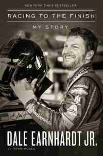 Racing To The Finish: My Story by Jr. Dale Earnhardt