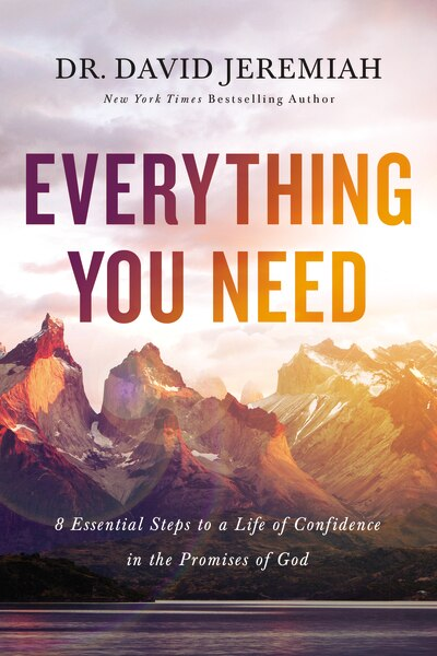 Everything You Need: 8 Essential Steps To A Life Of Confidence In The Promises Of God by David Jeremiah