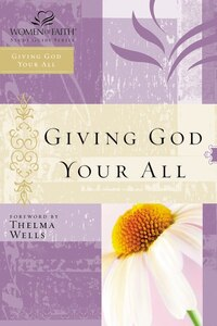 Giving God Your All: Women of Faith Study Guide Series