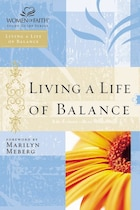 Living A Life of Balance: Women of Faith Study Guide Series
