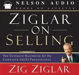 Book Ziglar On Selling: The Ultimate Handbook for the Complete Sales Professional by Zig Ziglar