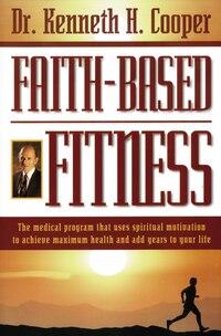 Faith Based Fitness: The Medical Program That Uses Spiritual Motivation to Achieve Maximum Health…