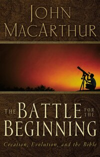 The Battle for the Beginning: Revised Edition