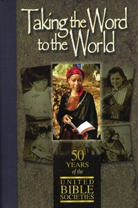 Taking the Word to the World: 50 Years of the United Bible Societies