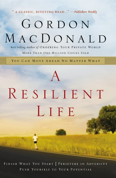 A Resilient Life: You Can Move Ahead No Matter What by Gordon MacDonald