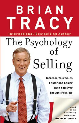 Book The Psychology Of Selling: Increase Your Sales Faster And Easier Than You Ever Thought Possible by Brian Tracy