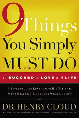 Book 9 Things You Simply Must Do To Succeed In Love and Life: A Psychologist Learns from His Patients… by Henry Cloud
