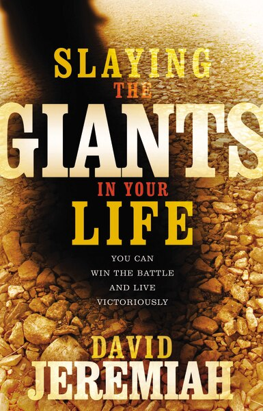 Slaying The Giants In Your Life by David Jeremiah