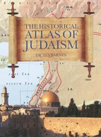Book Historical Atlas Of Judaism by Dr. Ian Barnes