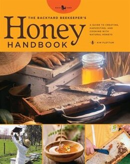 Book The Backyard Beekeeper's Honey Handbook: A Guide To Creating, Harvesting, And Baking With Natural… by Kim Flottum