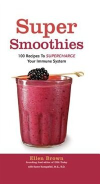 Book SUPER SMOOTHIES TO SUPERCHARGE YOUR IMMU by Ellen Brown