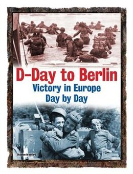 Book D-DAY TO BERLIN VICTORY IN EUROPE DAY BY by Stephen Crawford