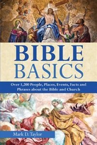 Bible Basics: Over 1200 People, Places, Events, Facts, And Phrases About The Bible And The Church