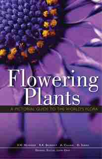 Flowering Plants: A Pictorial Guide To The World's Flora by Leon Gray