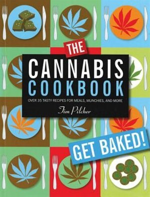 The Cannabis Cookbook: Over 35 Tasty Recipes For Meals, Munchies, And More by Tim Pilcher