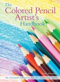 The Colored Pencil Artist's Handbook: An Essential Reference For Drawing And Sketching With Colored…