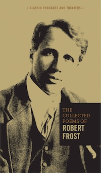 The Collected Poems Of Robert Frost