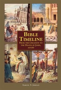 Bible Timeline: From Creation To The Death Of John 100 Ad by Samuel Jordan