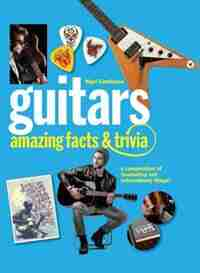 Guitars: Amazing Facts And Trivia by Nigel Cawthorne
