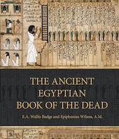 The Ancient Egyptian Book Of The Dead: Prayers, Incantations, And Other Texts From The Book Of The…