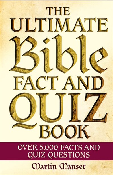 The Ultimate Bible Fact And Quiz Book: Over 5,000 Facts And Quiz Questions by Martin Manser