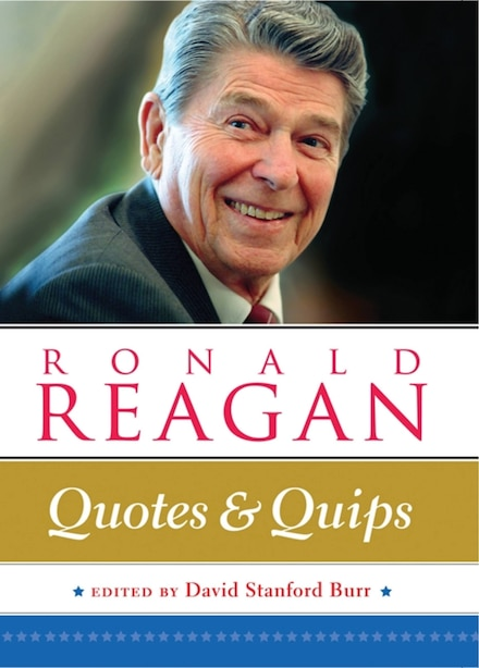 Ronald Reagan: Quotes And Quips by David Stanford Burr