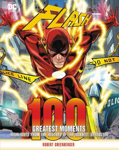 Flash: 100 Greatest Moments: Highlights From The History Of The Scarlet Speedster by Robert Greenberger