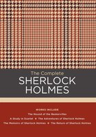 The Complete Sherlock Holmes: Works Include: The Hound Of The Baskervilles; A Study In Scarlet; The…