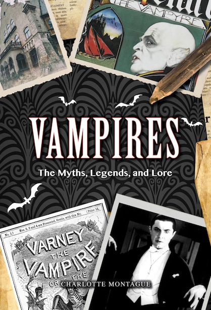 Vampires: The Myths, Legends, And Lore by Charlotte Montague