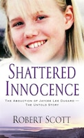 Shattered Innocence: The Abduction Of Jaycee Lee Dugard?the Untold Story