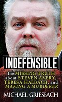 Book Indefensible: The Missing Truth About Steven Avery, Teresa Halbach, And Making A Murderer by Michael Griesbach