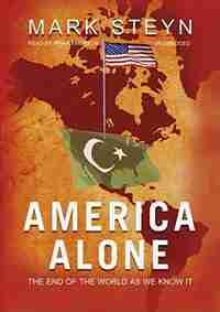 America Alone: The End Of The World As We Know It. by Mark Steyn
