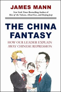 The China Fantasy: How Our Leaders Explain Away Chinese Repression