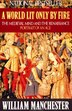A World Lit Only By Fire: The Medieval Mind And The Renaissance - Portrait Of An Age, A by William Manchester