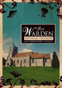 The Warden: Classic Collection by Anthony Trollope
