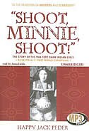 Shoot, Minnie, Shoot!: The Story Of The 1904 Fort Shaw Indian Girls