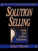 Solution Selling: Creating Buyers in Difficult Selling Markets: Creating Buyers in Difficult…