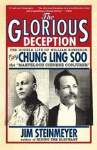 The Glorious Deception: The Double Life Of William Robinson, Aka Chung Ling Soo, the Marvelous…