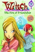 W.i.t.c.h. Chapter Book: The Fire Of Friendship - Book #4