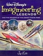 Walt Disney's Legends Of Imagineering And The Genesis Of The Disney Theme Park: And The Genesis Of…