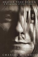 Heavier Than Heaven: A Biography of Kurt Cobain by Charles R. Cross