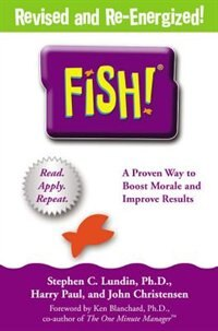 Book Fish!: A Remarkable Way To Boost Morale And Improve Results by Stephen C. Lundin