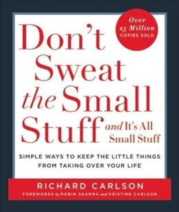 Book Don't Sweat The Small Stuff And It's All Small Stuff: Simple Ways To Keep The Little Things From… by Richard Carlson