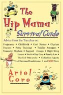 The Hip Mama Survival Guide: Advice From The Trenches On Pregnancy, Childbirth, Cool Names…