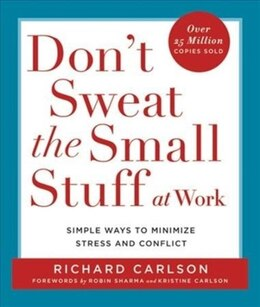 Book Don't Sweat The Small Stuff At Work: Simple Ways To Minimize Stress And Conflict by Richard Carlson