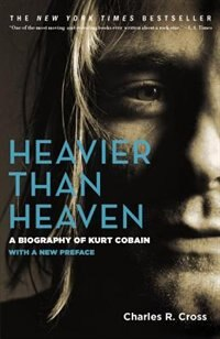 Book Heavier Than Heaven: A Biography Of Kurt Cobain by Charles R. Cross