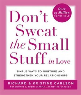 Book Don't Sweat The Small Stuff In Love: Simple Ways To Nurture, And Strengthen Your Relationships… by Richard Carlson