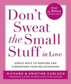 Don't Sweat The Small Stuff In Love: Simple Ways To Nurture, And Strengthen Your Relationships…
